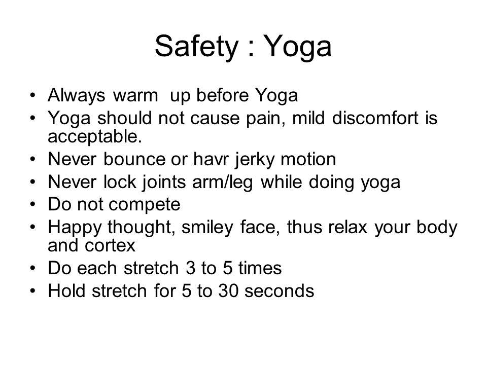 Safety : Yoga Always warm up before Yoga