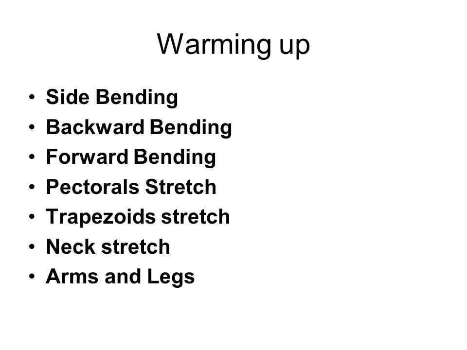 Warming up Side Bending Backward Bending Forward Bending