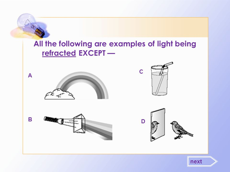 All the following are examples of light being refracted EXCEPT —