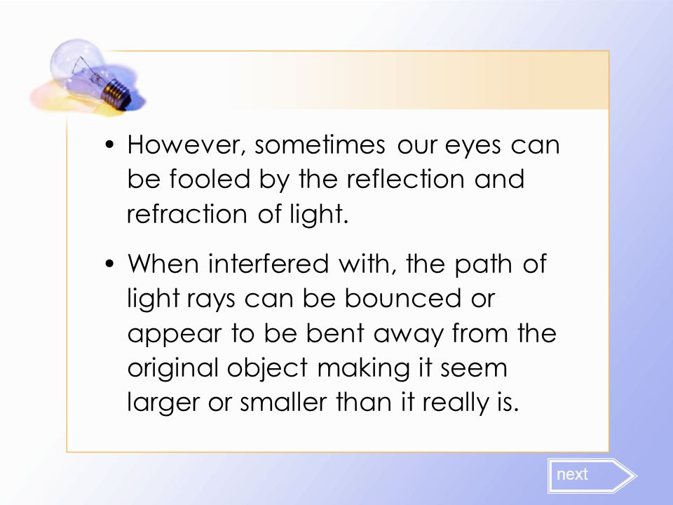 However, sometimes our eyes can be fooled by the reflection and refraction of light.