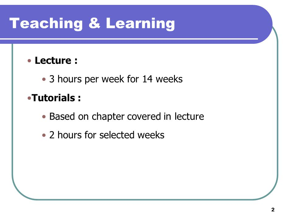 Teaching & Learning Lecture : 3 hours per week for 14 weeks