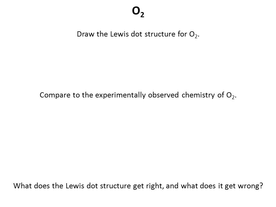 O2 Draw the Lewis dot structure for O2.