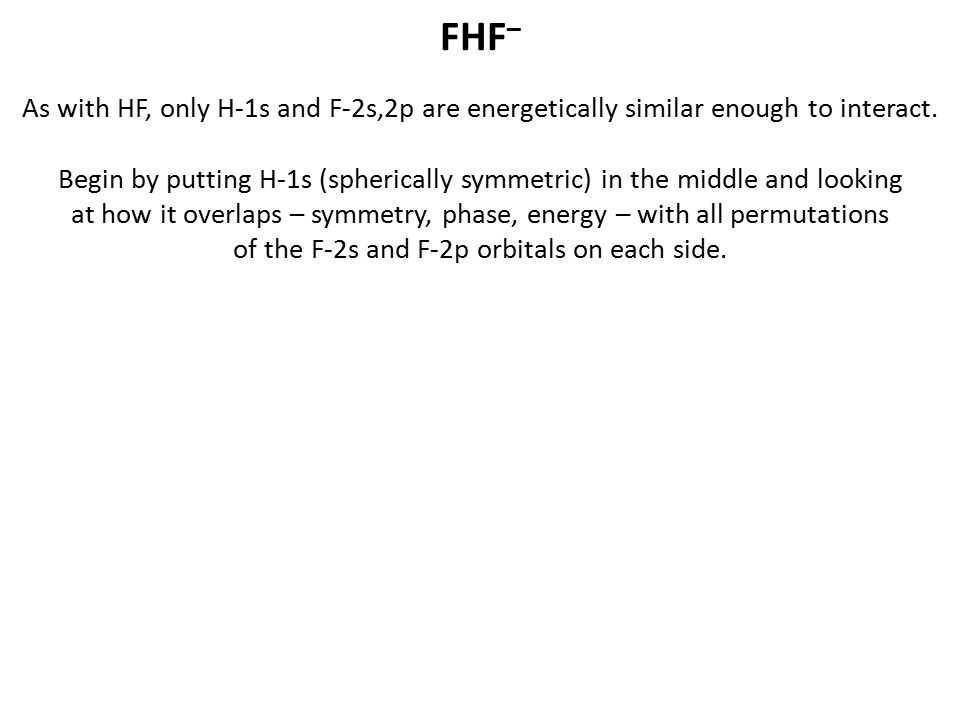 FHF– As with HF, only H-1s and F-2s,2p are energetically similar enough to interact.