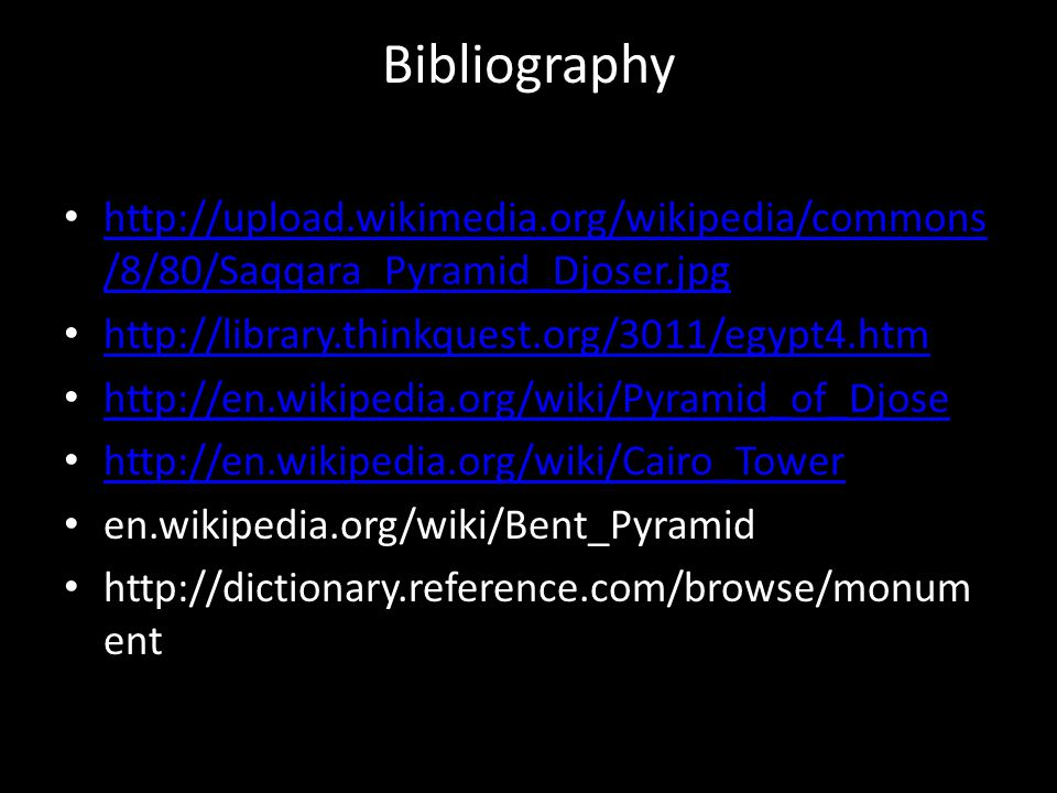 Bibliography http://upload.wikimedia.org/wikipedia/commons/8/80/Saqqara_Pyramid_Djoser.jpg. http://library.thinkquest.org/3011/egypt4.htm.