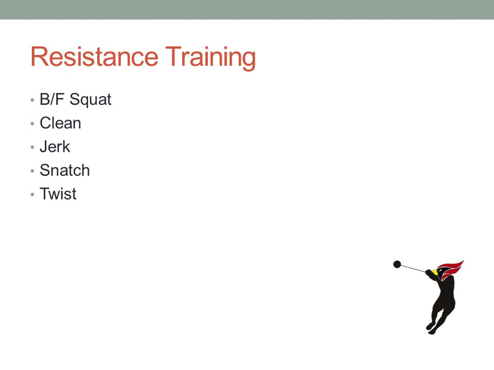 Resistance Training B/F Squat Clean Jerk Snatch Twist