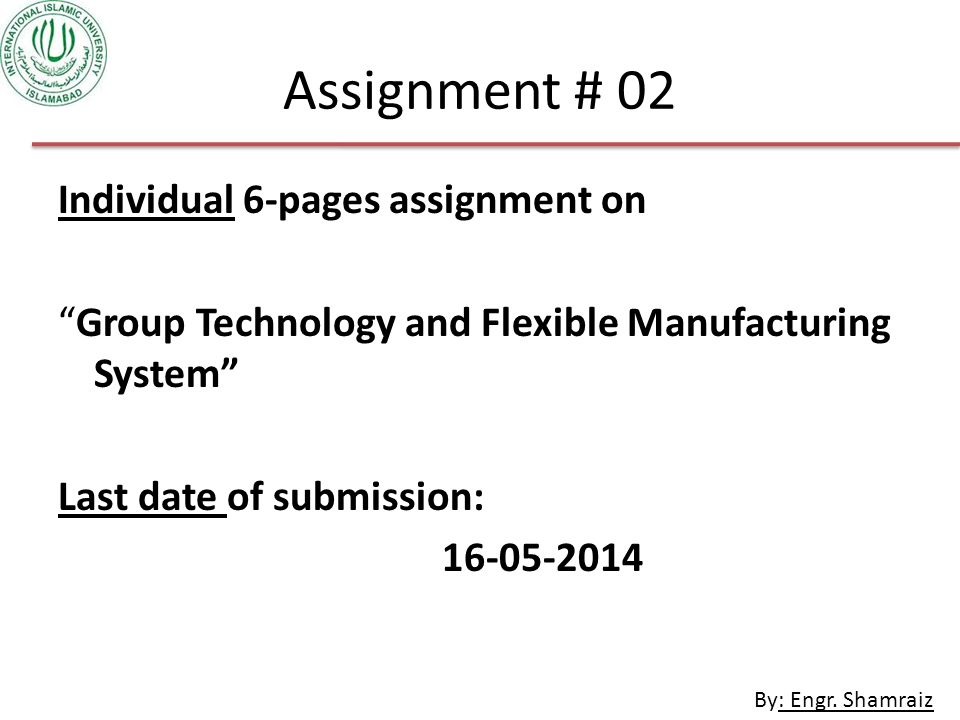 Assignment # 02 Individual 6-pages assignment on Group Technology and Flexible Manufacturing System Last date of submission: 16-05-2014