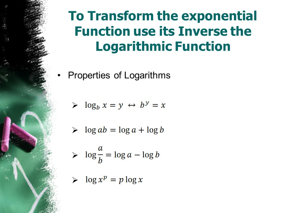 To Transform the exponential Function use its Inverse the Logarithmic Function