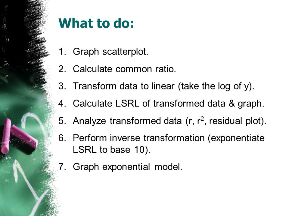 What to do: Graph scatterplot. Calculate common ratio.