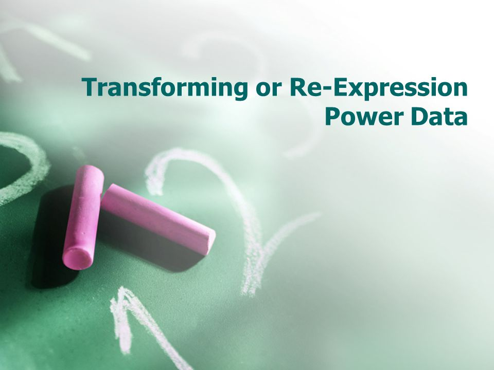 Transforming or Re-Expression Power Data