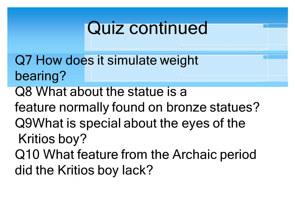 Quiz continued Q7 How does it simulate weight bearing