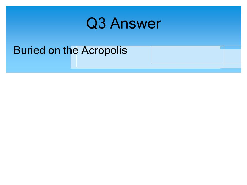 Q3 Answer Buried on the Acropolis