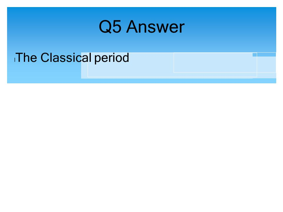 Q5 Answer The Classical period