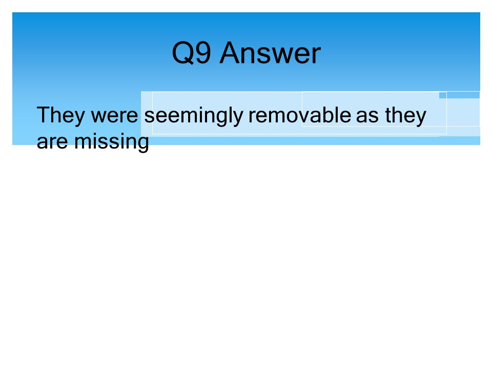 Q9 Answer They were seemingly removable as they are missing