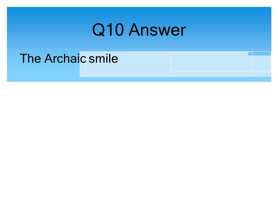 Q10 Answer The Archaic smile