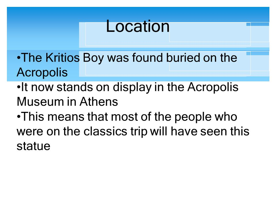 Location The Kritios Boy was found buried on the Acropolis