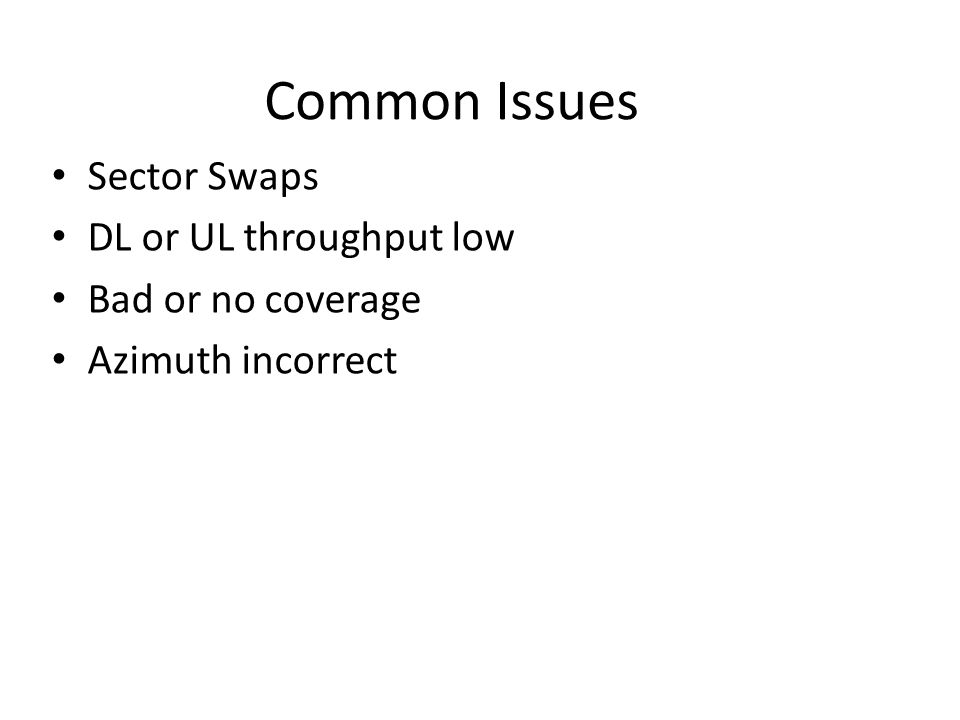 Common Issues Sector Swaps DL or UL throughput low Bad or no coverage