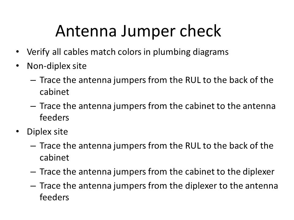 Antenna Jumper check Verify all cables match colors in plumbing diagrams. Non-diplex site.