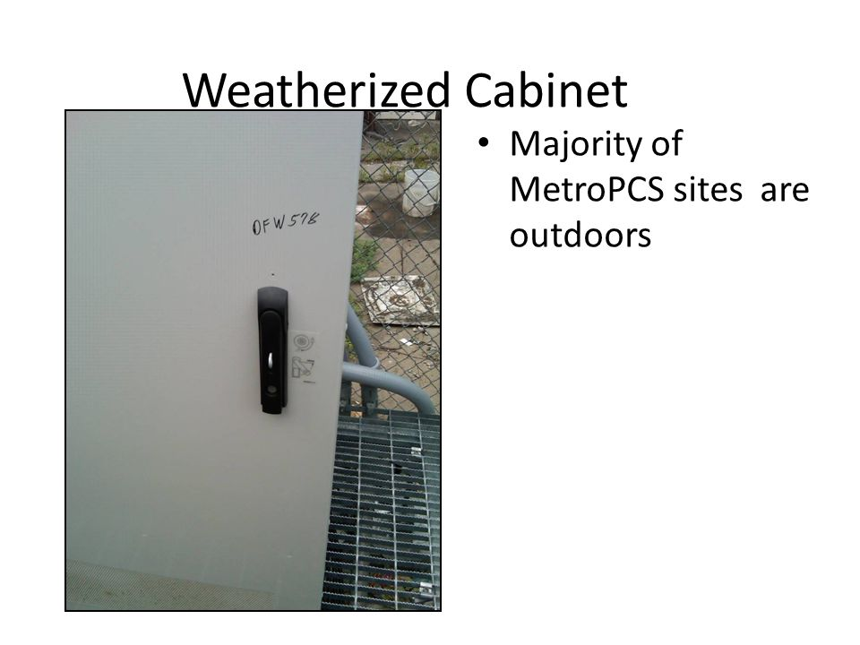 Weatherized Cabinet Majority of MetroPCS sites are outdoors