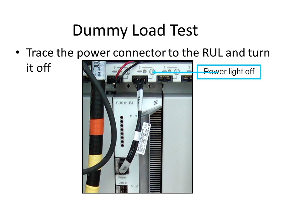 Dummy Load Test Trace the power connector to the RUL and turn it off