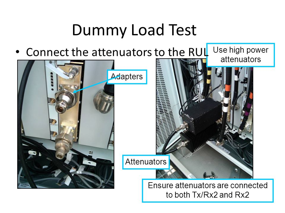 Dummy Load Test Connect the attenuators to the RUL