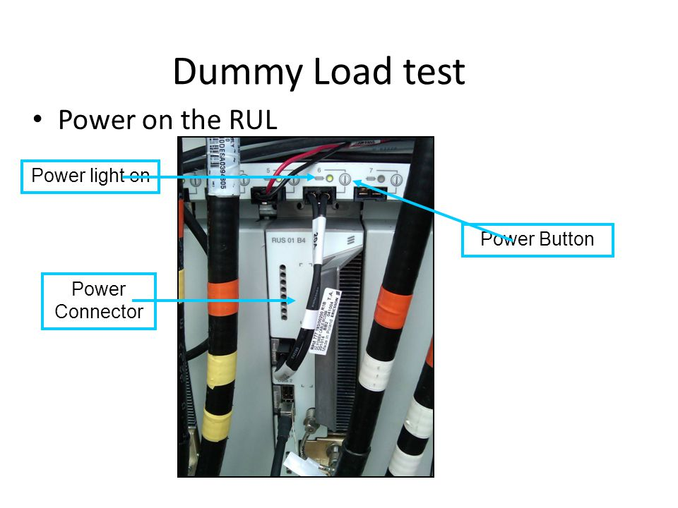 Dummy Load test Power on the RUL Power light on Power Button