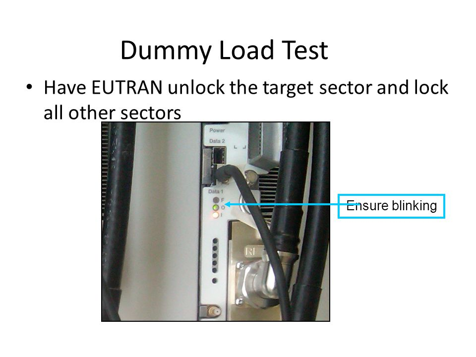 Dummy Load Test Have EUTRAN unlock the target sector and lock all other sectors Ensure blinking