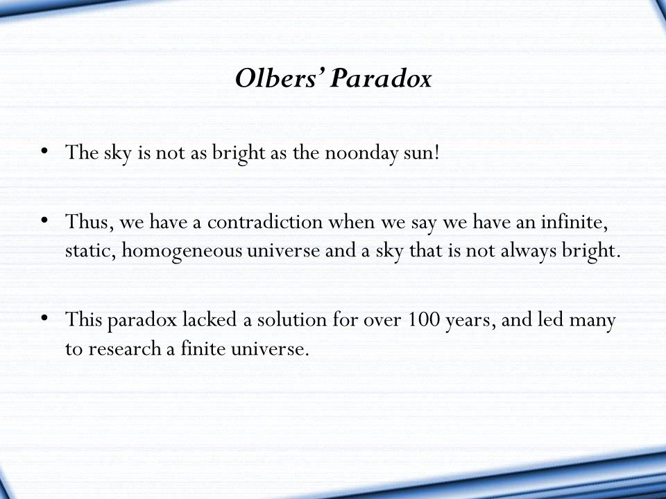 Olbers' Paradox The sky is not as bright as the noonday sun!