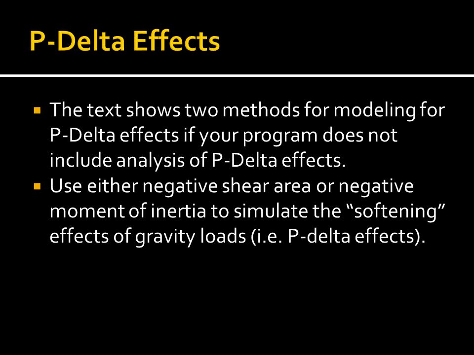 P-Delta Effects The text shows two methods for modeling for P-Delta effects if your program does not include analysis of P-Delta effects.