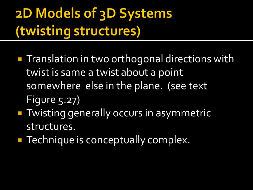 2D Models of 3D Systems (twisting structures)