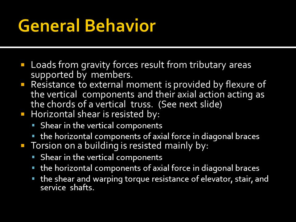 General Behavior Loads from gravity forces result from tributary areas supported by members.