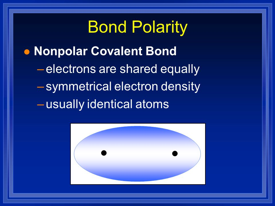 Bond Polarity Nonpolar Covalent Bond electrons are shared equally