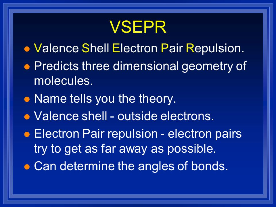 VSEPR Valence Shell Electron Pair Repulsion.