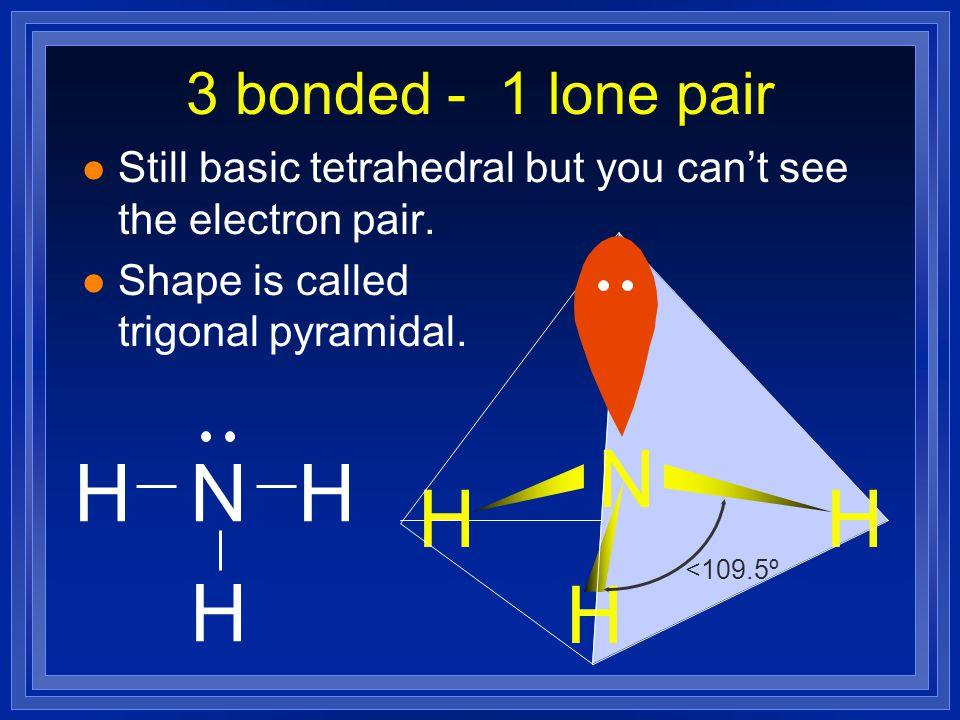 N H N H H H H H 3 bonded - 1 lone pair