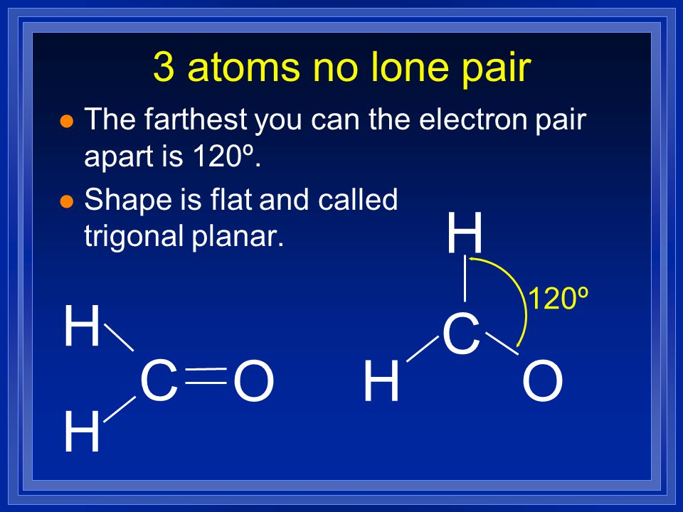 H H C C O H O H 3 atoms no lone pair
