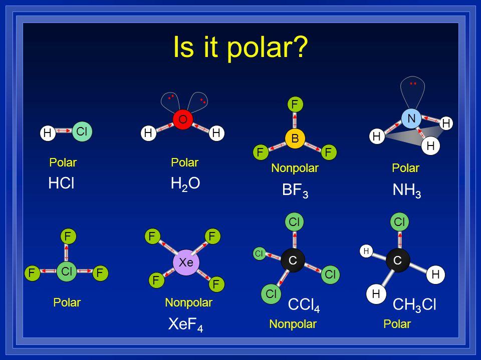 Is it polar HCl H2O BF3 NH3 CCl4 CH3Cl XeF4 .. .. .. F B H O H N H Cl