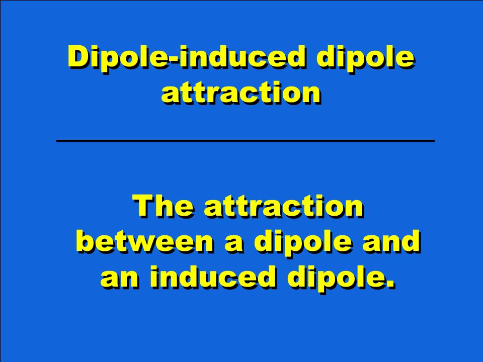 Dipole-induced dipole attraction