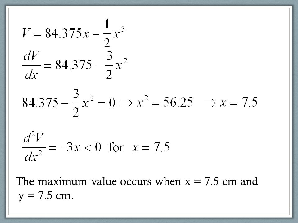 The maximum value occurs when x = 7.5 cm and