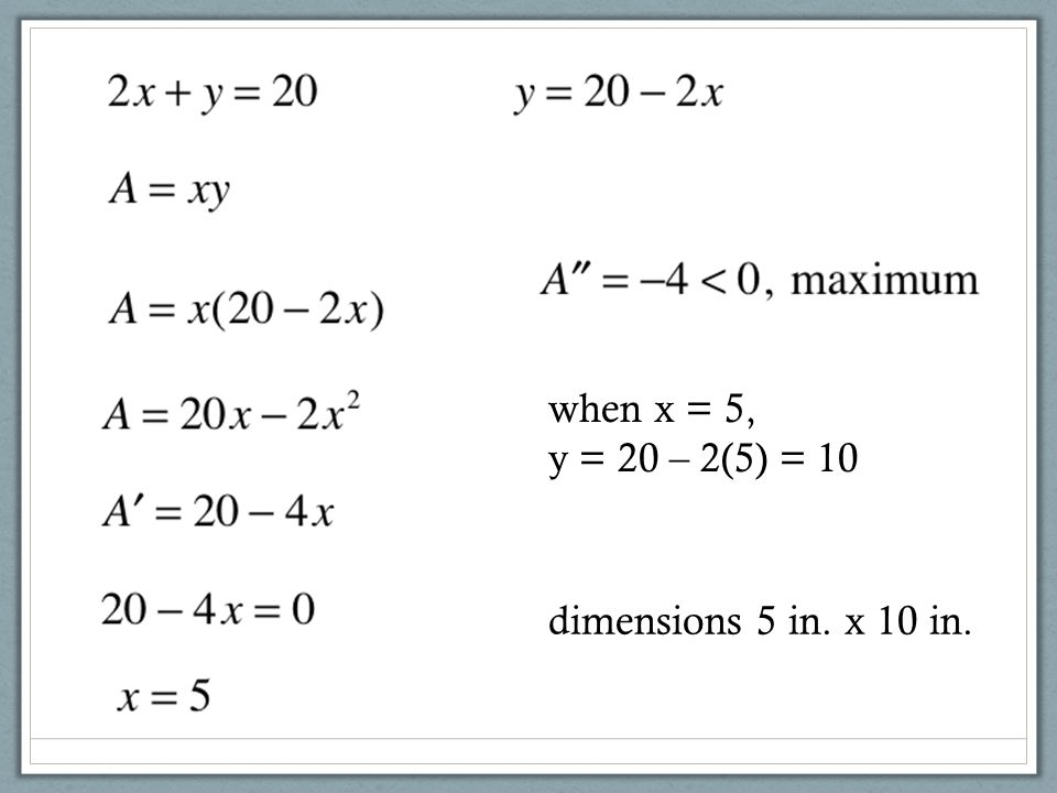 when x = 5, y = 20 – 2(5) = 10 dimensions 5 in. x 10 in.