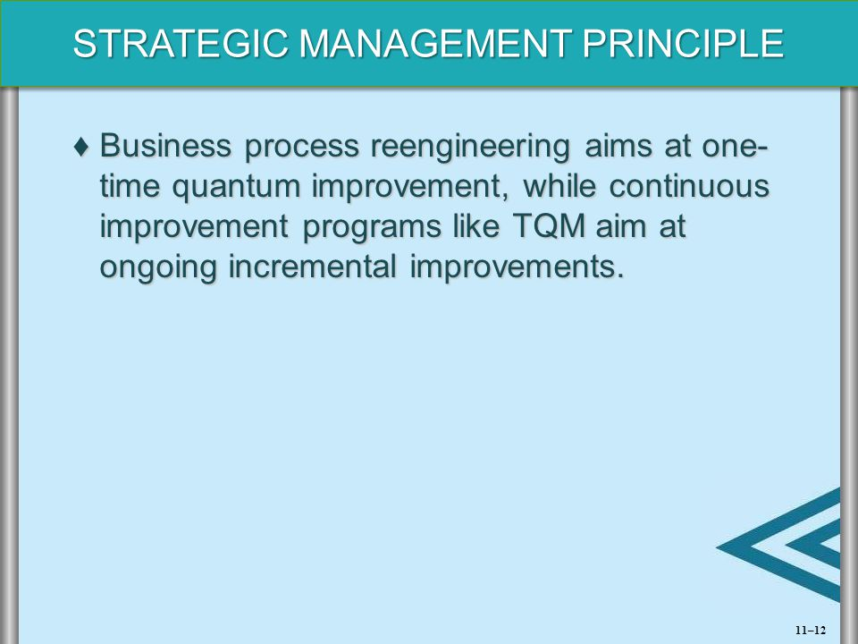 Business process reengineering aims at one- time quantum improvement, while continuous improvement programs like TQM aim at ongoing incremental improvements.