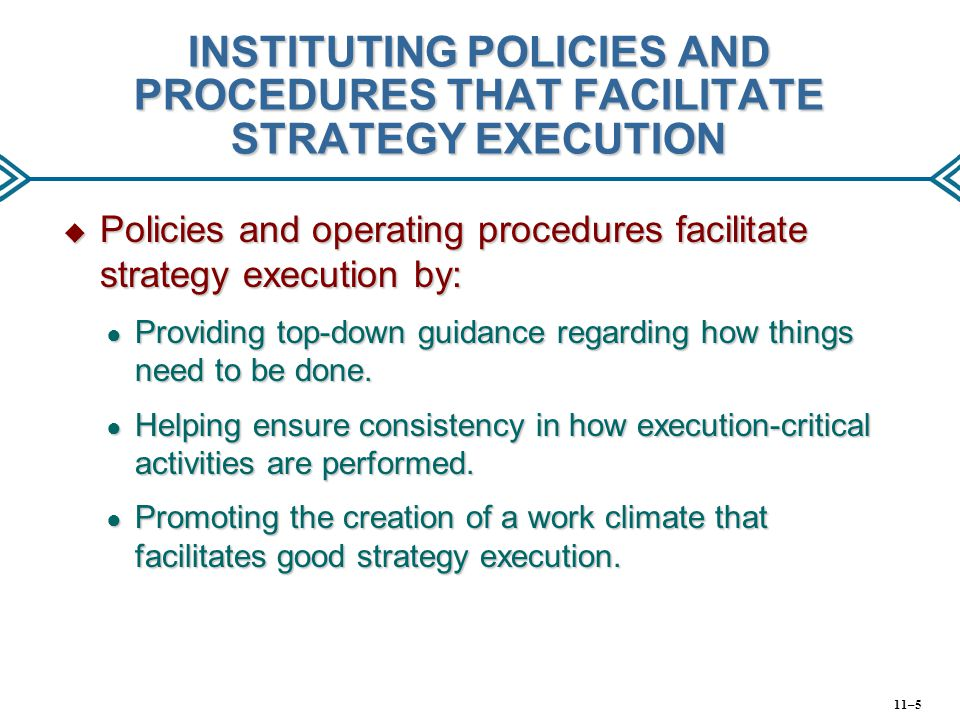 INSTITUTING POLICIES AND PROCEDURES THAT FACILITATE STRATEGY EXECUTION