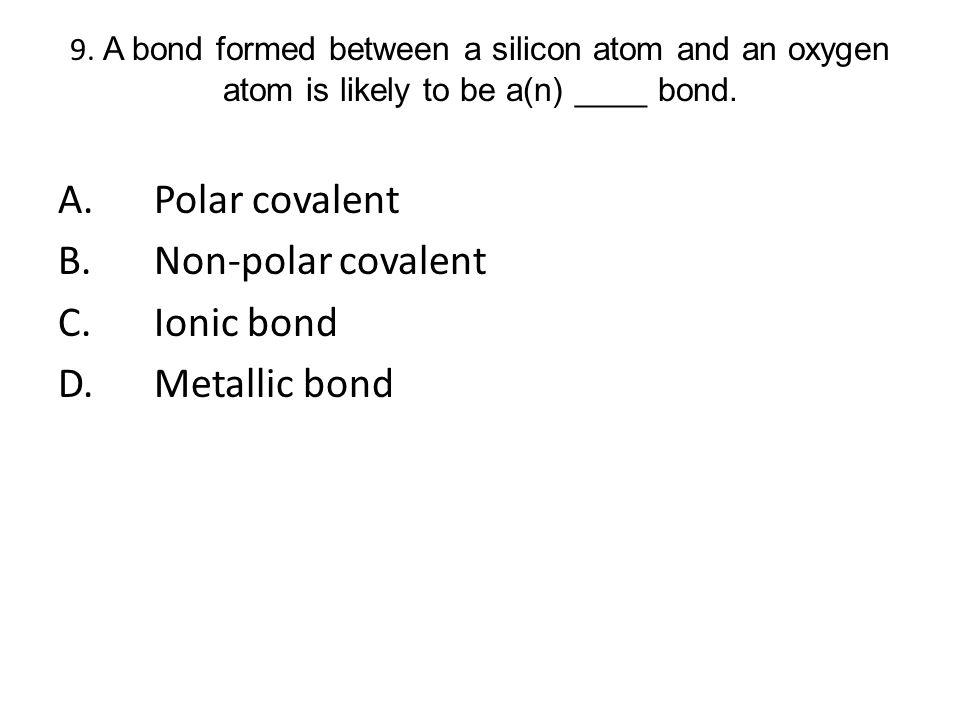 A. Polar covalent B. Non-polar covalent C. Ionic bond D. Metallic bond