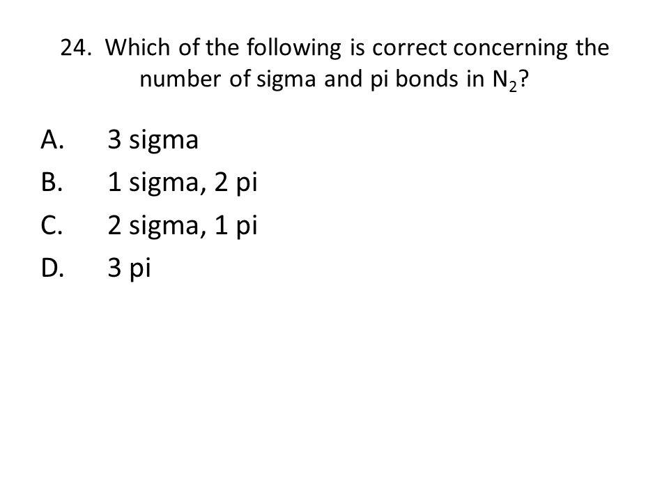 A. 3 sigma B. 1 sigma, 2 pi C. 2 sigma, 1 pi D. 3 pi