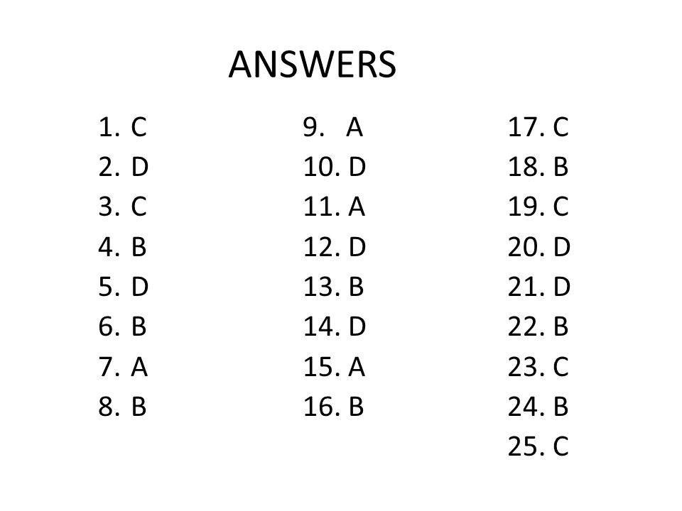 ANSWERS 1. C 9. A 17. C 2. D 10. D 18. B 3. C 11.
