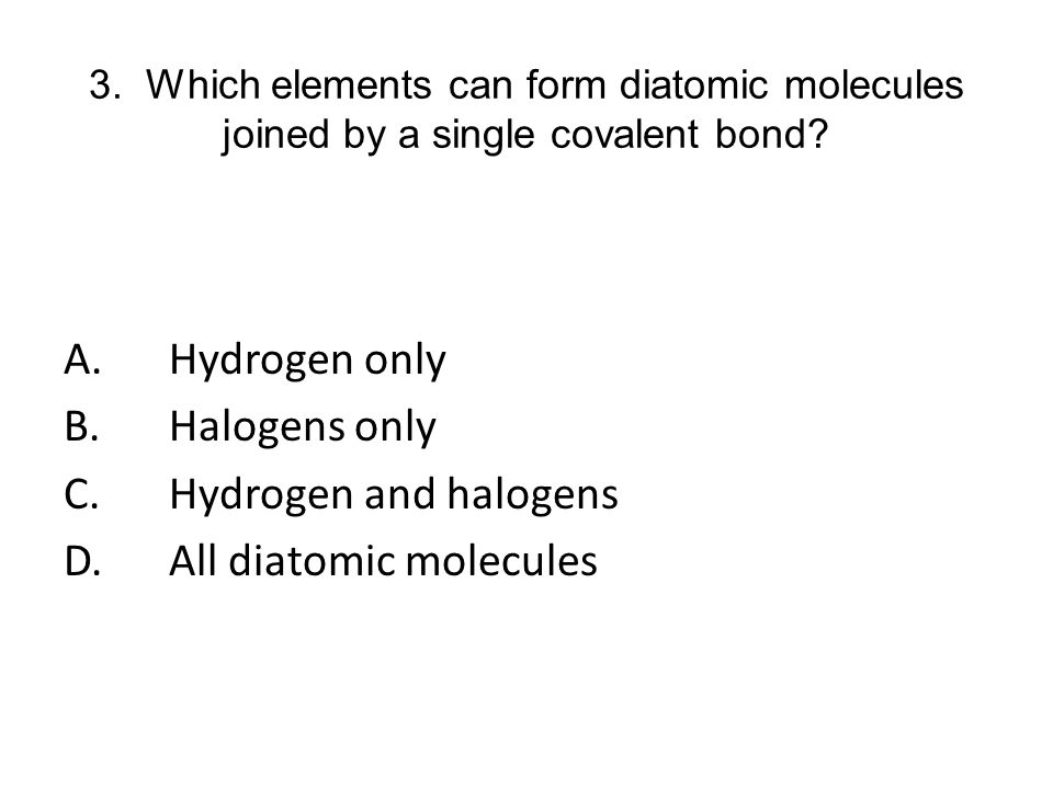 C. Hydrogen and halogens D. All diatomic molecules