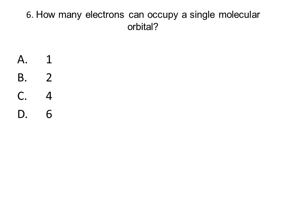 6. How many electrons can occupy a single molecular orbital