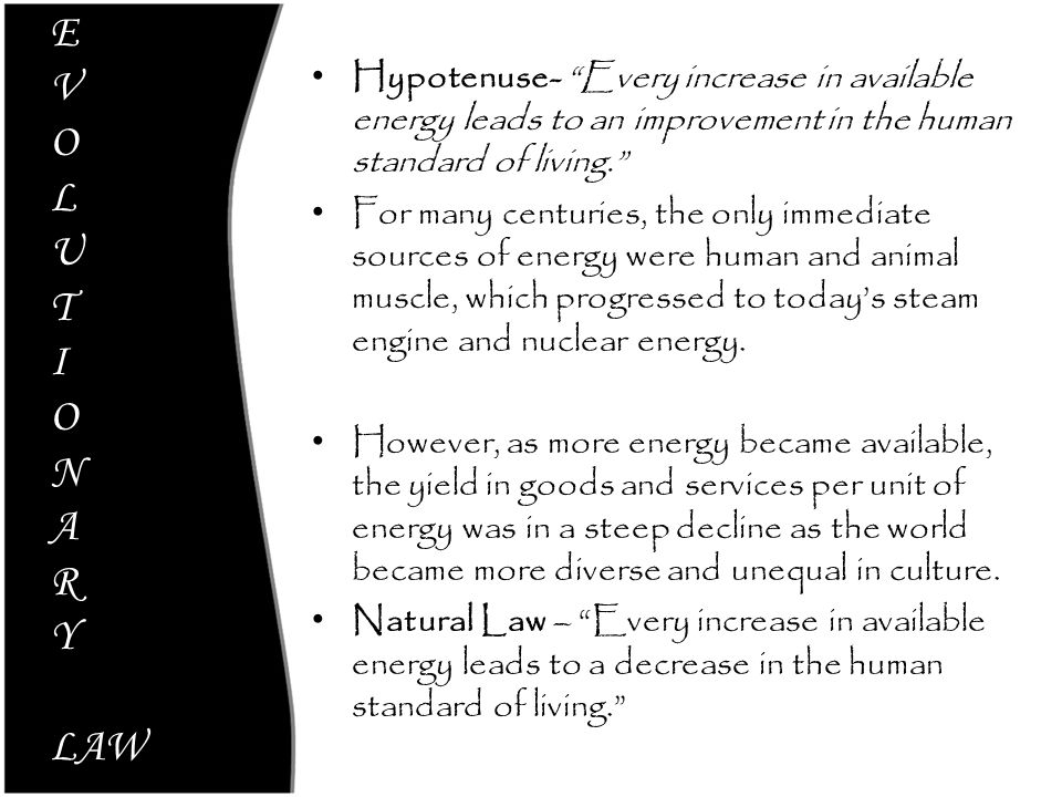 Hypotenuse- Every increase in available energy leads to an improvement in the human standard of living.