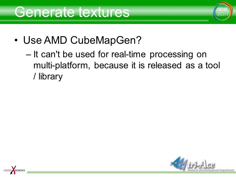 Generate textures Use AMD CubeMapGen