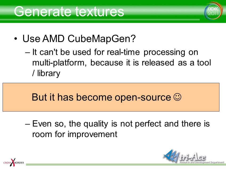 Generate textures Use AMD CubeMapGen But it has become open-source 