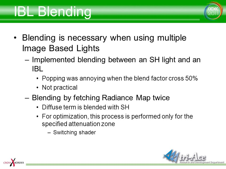 IBL Blending Blending is necessary when using multiple Image Based Lights. Implemented blending between an SH light and an IBL.