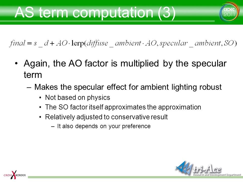 AS term computation (3) Again, the AO factor is multiplied by the specular term. Makes the specular effect for ambient lighting robust.